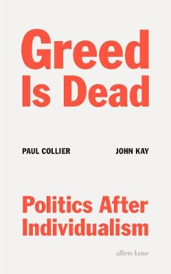 Greed Is Dead : Politics After Individualism