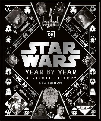 Star Wars Year By Year : A Visual History, New Edition
