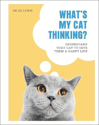 What's My Cat Thinking? : Understand Your Cat to Give Them a Happy Life