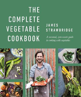The Complete Vegetable Cookbook : A Seasonal, Zero-waste Guide to Cooking with Vegetables