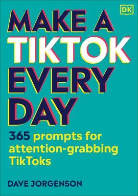 Make a TikTok Every Day : 365 Prompts for Attention-Grabbing TikToks
