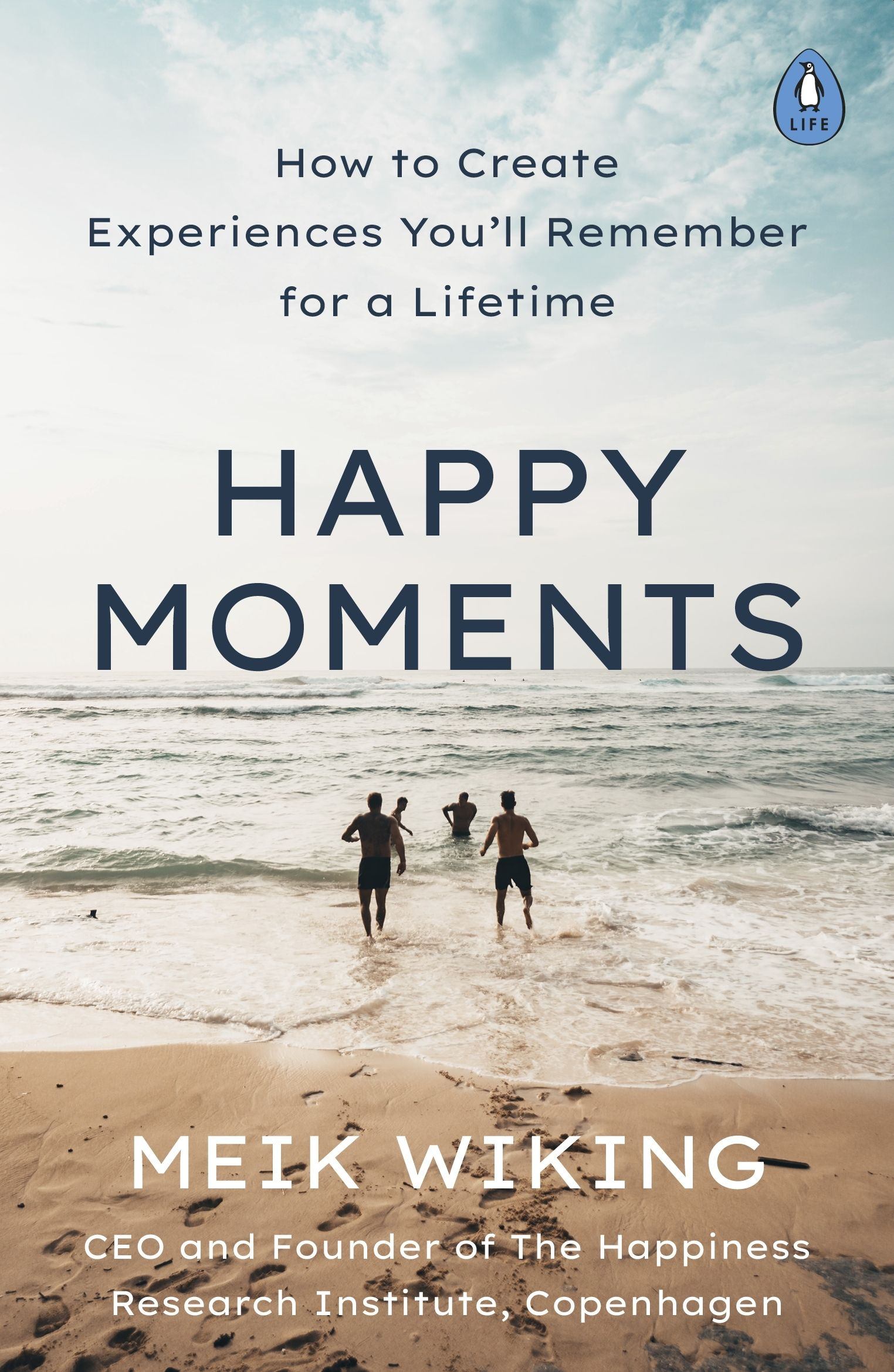 Happy Moments : How to create experiences you'll remember for a lifetime