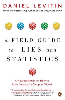 Picture of A Field Guide to Lies and Statistics : A Neuroscientist on How to Make Sense of a Complex World