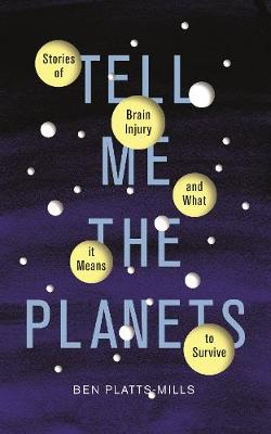 Picture of Tell Me the Planets : Stories of Brain Injury and What It Means to Survive