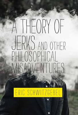 Picture of A Theory of Jerks and Other Philosophical Misadventures