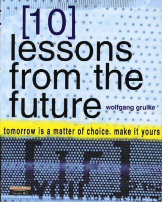 Picture of 10 Lessons From The Future : your tomorrow is a matter of choice.  make it yours