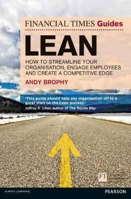 FT Guide to Lean : How to streamline your organisation, engage employees and create a competitive edge