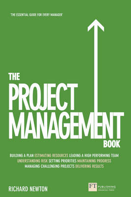 The Project Management Book : How to Manage Your Projects To Deliver Outstanding Results