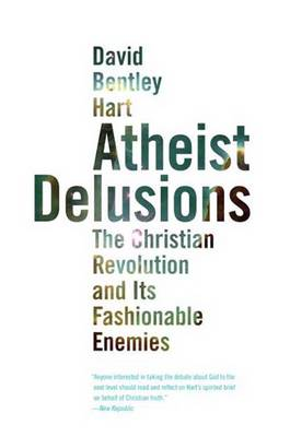 Picture of Atheist Delusions : The Christian Revolution and Its Fashionable Enemies