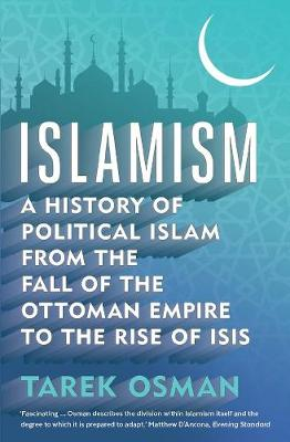 Picture of Islamism : A History of Political Islam from the Fall of the Ottoman Empire to the Rise of ISIS