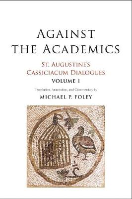 Picture of Against the Academics : St. Augustine's Cassiciacum Dialogues, Volume 1