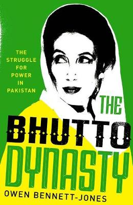 The Bhutto Dynasty : The Struggle for Power in Pakistan