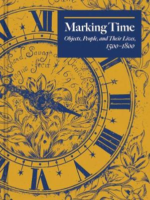 Marking Time : Objects, People, and Their Lives, 1500-1800