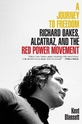 A Journey to Freedom : Richard Oakes, Alcatraz, and the Red Power Movement