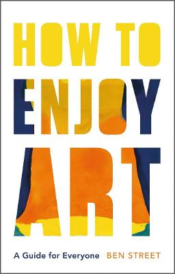 How to Enjoy Art : A Guide for Everyone