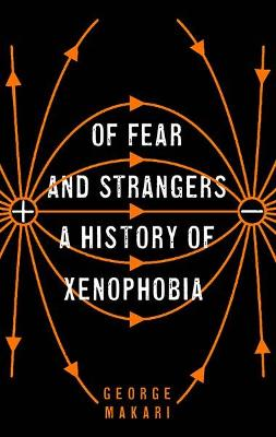 Of Fear and Strangers : A History of Xenophobia
