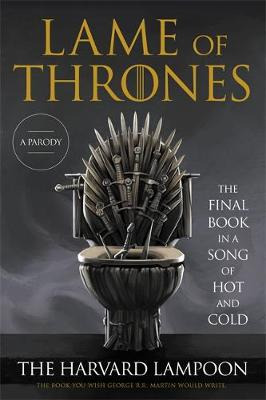 Picture of Lame of Thrones : The Final Book in a Song of Hot and Cold