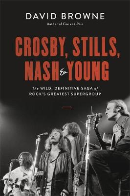 Picture of Crosby, Stills, Nash and Young : The Wild, Definitive Saga of Rock's Greatest Supergroup