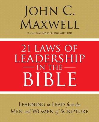 Picture of 21 Laws of Leadership in the Bible : Learning to Lead from the Men and Women of Scripture