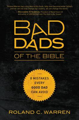 Bad Dads of the Bible : 8 Mistakes  Every Good Dad  Can Avoid