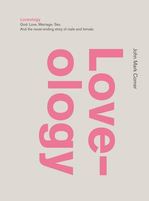 Loveology : God.  Love.  Marriage. Sex. And the Never-Ending Story of Male and Female.