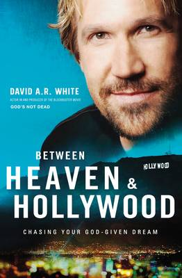 Picture of Between Heaven and Hollywood : Chasing Your God-Given Dream