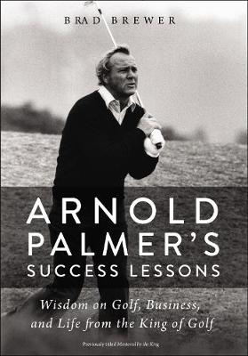 Picture of Arnold Palmer's Success Lessons : Wisdom on Golf, Business, and Life from the King of Golf