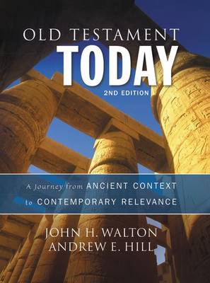 Old Testament Today, 2nd Edition : A Journey from Ancient Context to Contemporary Relevance