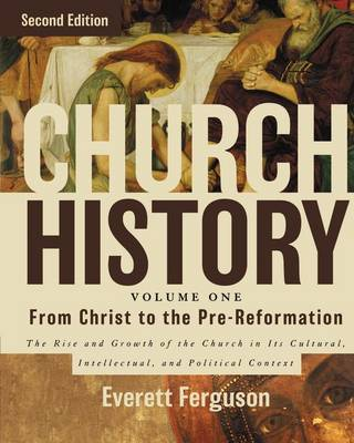 Church History, Volume One: From Christ to the Pre-Reformation : The Rise and Growth of the Church in Its Cultural, Intellectual, and Political Context