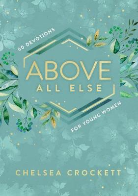 Picture of Above All Else : 60 Devotions for Young Women