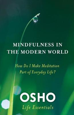 Mindfulness in the Modern World : How Do I Make Meditation Part of Everyday Life?