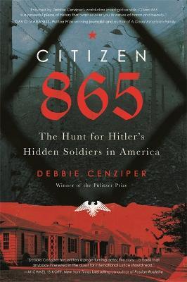 Citizen 865 : The Hunt for Hitler's Hidden Soldiers in America