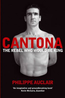 Picture of Cantona : The Rebel Who Would Be King