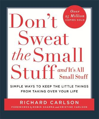 Picture of Don't Sweat the Small Stuff: Simple Ways to Keep the Little Things from Taking Over Your Life