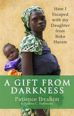 Picture of A Gift from Darkness : How I Escaped with my Daughter from Boko Haram