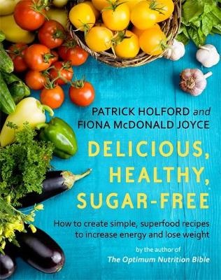 Picture of Delicious, Healthy, Sugar-Free : How to create simple, superfood recipes to increase energy and lose weight