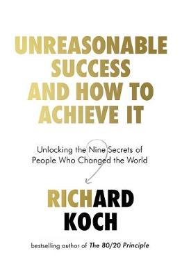 Unreasonable Success and How to Achieve It : Unlocking the Nine Secrets of People Who Changed the World