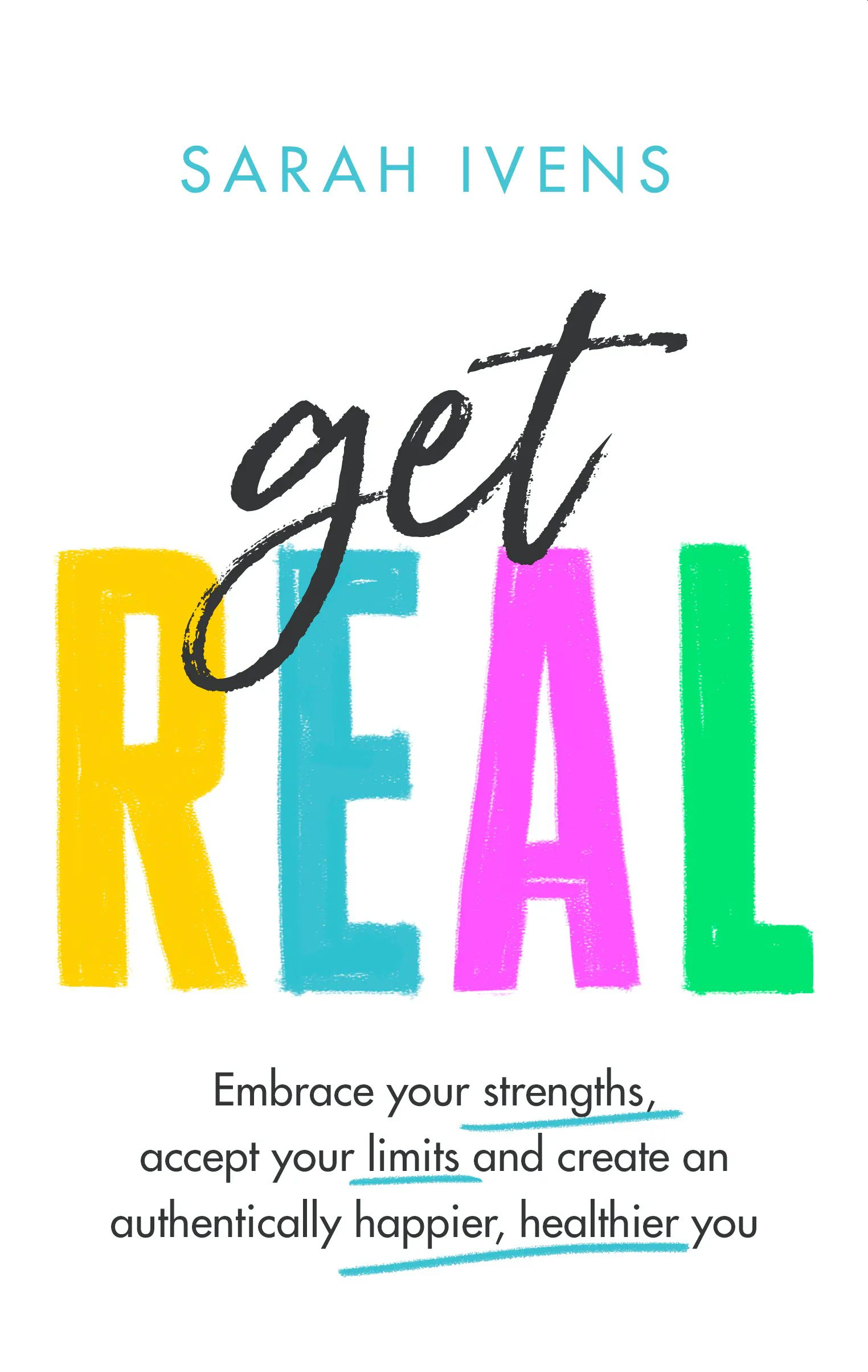Picture of Get Real : Embrace your strengths, accept your limits and create an authentically happier, healthier you