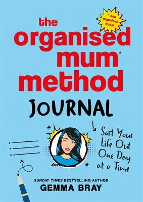 The Organised Mum Method Journal : Sort Your Life Out One Day at a Time