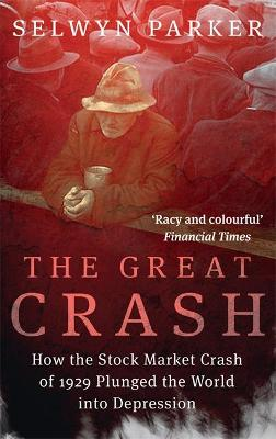 The Great Crash : How the Stock Market Crash of 1929 Plunged the World into Depression