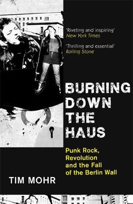 Burning Down The Haus : Punk Rock, Revolution and the Fall of the Berlin Wall