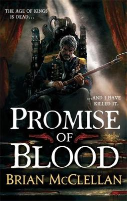 Promise of Blood : Book 1 in the Powder Mage trilogy