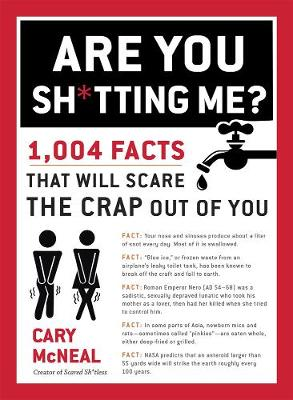 Picture of Are You Sh*tting Me? : 1004 Facts That Will Scare The Crap Out of You