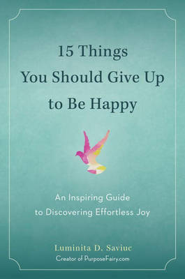 Picture of 15 Things You Should Give Up to be Happy : An Inspiring Guide to Discovering Effortless Joy