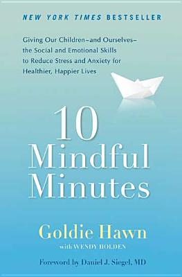 Picture of 10 Mindful Minutes : Giving Our Children--And Ourselves--The Social and Emotional Skills to Reduce St Ress and Anxiety for Healthier, Happy Lives