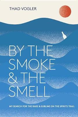 Picture of By the Smoke and the Smell: My Search for the Rare and Sublime on the Spirits Trail
