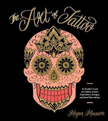 Picture of The Art of Tattoo : An Insider's Look at a Tattoo Artist's Inspirations, Designs, and Hard-Won Advice