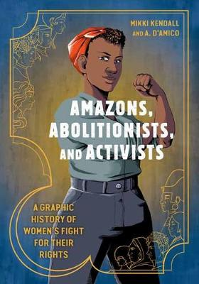 Picture of Amazons, Abolitionists, and Activists : A Graphic History of Women's Fight for Their Rights