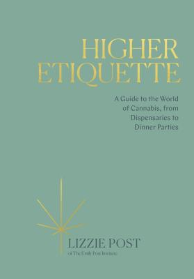 Picture of Higher Etiquette : A Guide to the World of Cannabis, from Dispensaries to Dinner Parties