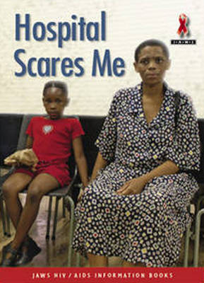 Picture of Junior African Writers Series HIV/Aids: Hospital Scares Me: Level A